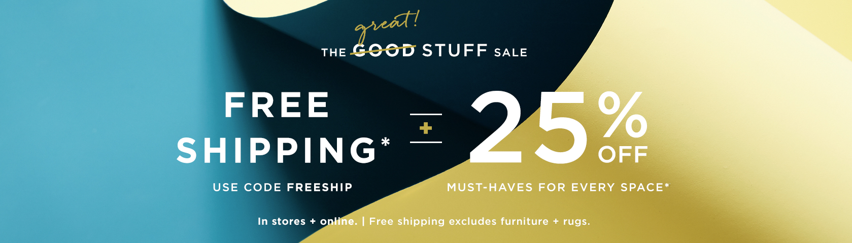 Free Shipping with code FREESHIP + 25% Off Must-Haves For Every Space