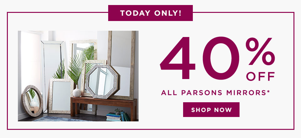 Today Only! 40% Off All Parsons Mirrors