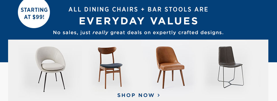 Starting At $99! All Dining Chairs + Bar Stools Are Everyday Values