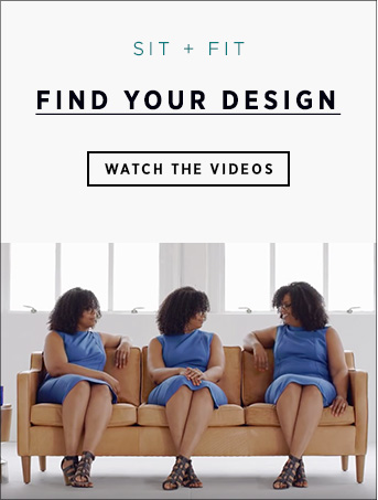 Sit + Fit - Find Your Design - Watch The Videos