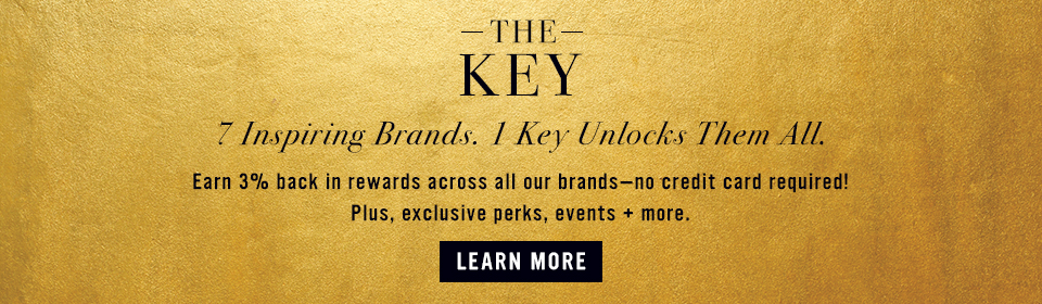 7 Inspiring Brands. 1 Key Unlocks Them All. Earn 3% Back In Rewards Across All Our Brands - No Credit Card Required!