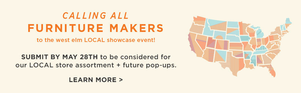 Calling All Furniture Makers To The West Elm LOCAL Showcase Event!