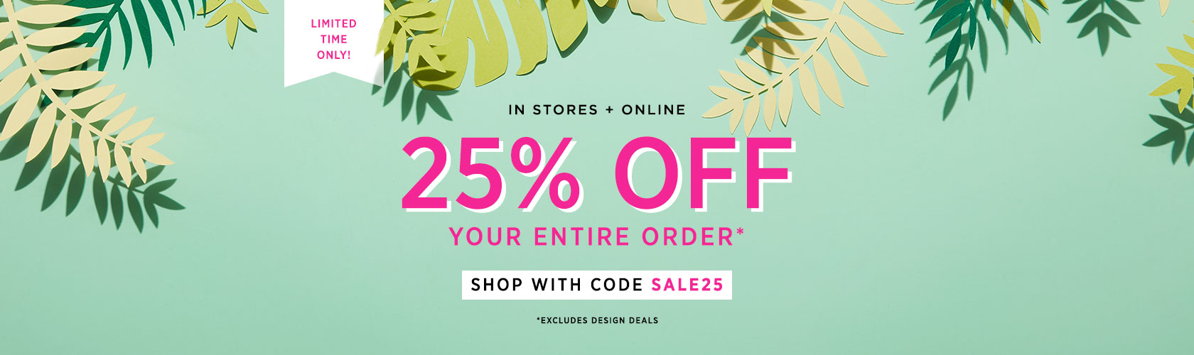 25% Off Your Entire Order With Code SALE25